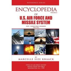 Encyclopedia of U.S. Air Force Aircraft and Missile Systems, Volume II, Post-World War II Bombers 1945-1973 by Marcelle Size Knaack, 9781478140160. Po angielsku