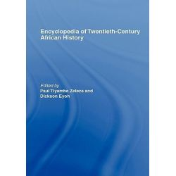 Encyclopedia of Twentieth-century African History by Paul Tyambe Zeleza, 9780415234795. Po angielsku