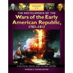 Encyclopedia of the Wars of the Early American Republic, 1783-1812 [3 Volumes], A Political, Social, and Military History by Spencer C. Tucker, 9781598841565. Po angielsku
