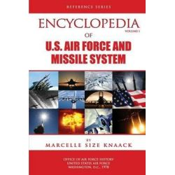 Encyclopedia of U.S. Air Force Aircraft and Missile Systems - Volume 1 by Marcelle Size Knaak, 9781478125532. Po angielsku