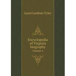 Encyclopedia of Virginia Biography Volume 4 by Lyon Gardiner Tyler, 9785519320115. Po angielsku