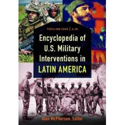 Encyclopedia of U.S. Military Interventions in Latin America [2 Volumes] by Alan McPherson, 9781598842593. Po angielsku