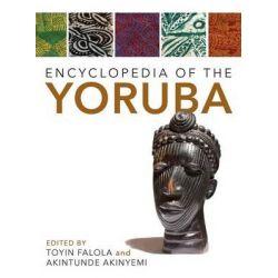 Encyclopedia of the Yoruba by Toyin Falola, 9780253021335. Po angielsku