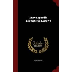 Encyclopaedia Theologicae Epitowe by Jan Clarisse, 9781298539014.