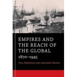 Empires and the Reach of the Global, 1870-1945 by Antoinette M. Burton, 9780674281295.