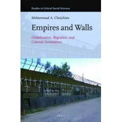 Empires and Walls, Globalization, Migration, and Colonial Domination by Mohammed Chaichian, 9789004236035.