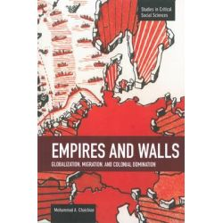 Empires and Walls, Globalization, Migration, and Colonial Domination by Mohammad A. Chaichian, 9781608464227.