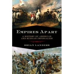 Empires Apart, A History of American and Russian Imperialism by Brian Landers, 9781605982649.