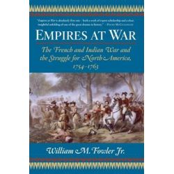 Empires at War, The French and Indian War and the Struggle for North America, 1754-1763 by William M Fowler, JR., 9780802777379.