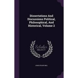 Dissertations and Discussions Political, Philosophical, and Historical, Volume 2 by John Stuart Mill, 9781342382344.