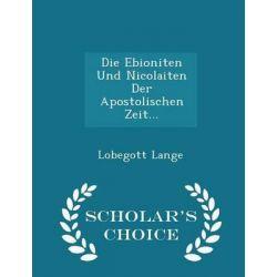 Die Ebioniten Und Nicolaiten Der Apostolischen Zeit... - Scholar's Choice Edition by Lobegott Lange, 9781297041624. Po angielsku