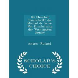 Die Ebracher Handschrift Des Michael de Leone, Mit Einschaltung Der Wichtigsten Stucke - Scholar's Choice Edition by Anton Ruland, 9781298282965. Po angielsku