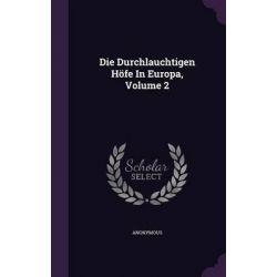 Die Durchlauchtigen Hofe in Europa, Volume 2 by Anonymous, 9781343234062. Po angielsku