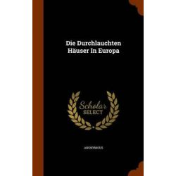 Die Durchlauchten Hauser in Europa by Anonymous, 9781343979512. Po angielsku