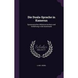 Die Duala-Sprache in Kamerun, Systematisches Worterverzeichnis Und Einfuhrung in Die Grammatik by A. 1863- Seidel, 9781346795300. Po angielsku