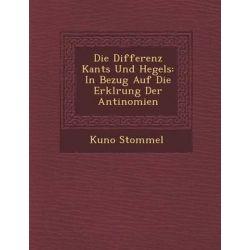Die Differenz Kants Und Hegels, In Bezug Auf Die Erkl Rung Der Antinomien by Kuno Stommel, 9781286880111. Po angielsku