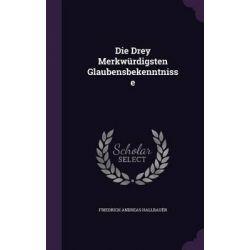 Die Drey Merkwurdigsten Glaubensbekenntnisse by Friedrich Andreas Hallbauer, 9781342653833. Po angielsku