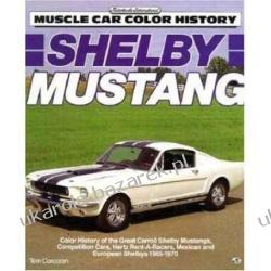 Shelby Mustang: Color History of the Great Carroll Shelby Mustangs, Competition Cars, Hertz Rent-a-Racers, Mexican and European Shelbys 1965-1970 Tom Corcoran Marynarka Wojenna
