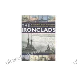 Ironclads An Illustrated History of Battleships from 1860 to WWI Hore Peter Fortyfikacje