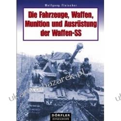 Die Fahrzeuge, Waffen, Munition und Ausrüstung der Waffen-SS Fleischer Wolfgang Marynarka Wojenna