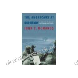 The Americans at Normandy The Summer of 1944 The American War from the Normandy Beaches to Falaise  Pozostałe