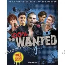 100% The Wanted: The Unofficial Biography: The Unofficial Guide To The Wanted