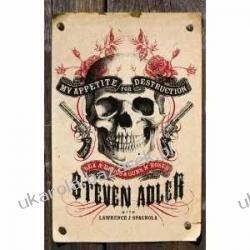 My Appetite for Destruction: Sex & Drugs & Guns 'N' Roses Steven Adler  Szkutnictwo