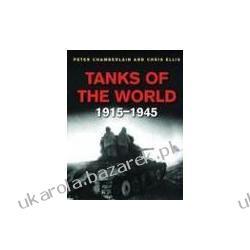 Tanks of the World 1915-1945 czołgi świata Chamberlain Peter Ellis Chris Pozostałe