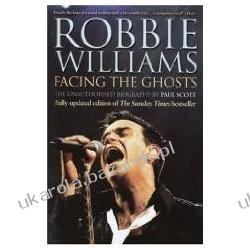 Robbie Williams Facing the Ghosts The Unauthorized Biography Scott Paul Biografie, wspomnienia