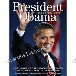 President Obama Election 2008 A Collection Of Newspaper Front Pages Selected By The Poynter Institute Andrews McMeel Publishing The Poynter Institute Kalendarze książkowe