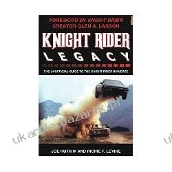 Knight Rider Legacy The Unofficial Guide to the Knight Rider Universe nieustraszony Huth IV Joe, Levine Richie F. Adresowniki, pamiętniki