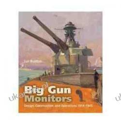 Big Gun Monitors: Design, Construction and Operations 1914-1945 Ian Buxton Pozostałe