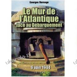 Le Mur de Latlantique Face Au D'Barquement 6 Juin 1944 Georges Bernage Pozostałe