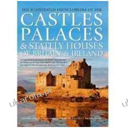 The Illustrated Encyclopedia of the Castles, Palaces & Stately Houses of Britain & Ireland  Pozostałe