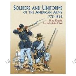 Soldiers and Uniforms of the American Army 1775-1954 Fritz Kredel; Frederick P. Todd