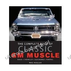 The Complete Book of Classic GM Muscle: Buick, Chevrolet, Oldsmobile, Pontiac Mike Mueller Pozostałe