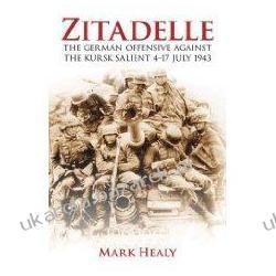Zitadelle: The German Offensive Against the Kursk Salient 4-17 July 1943 Mark Healy Projektowanie i planowanie ogrodu