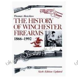 The History of Winchester Firearms 1866-1992 Thomas Henshaw; Pete Kuhloff; George R. Watrous Pozostałe