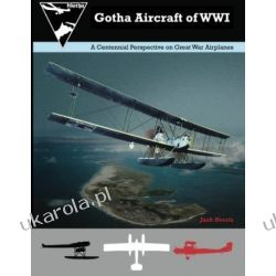 Gotha Aircraft of WWI: A Centennial Perspective on Great War Airplanes: 6 (Great War Aviation Centennial Series)