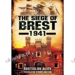 The Siege of Brest 1941: A Legend of Red Army Resistance on the Eastern Front Pozostałe