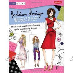 Fashion Design Workshop: Stylish step-by-step projects and drawing tips for up-and-coming designers (WF Studio) Pozostałe