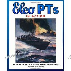 Elco PTs in Action: The Story of the U.S. Navy's Motor Torpedo Boats Pozostałe