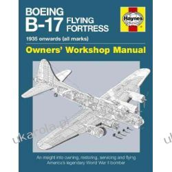 Boeing B-17 Flying Fortress Manual: An Insight into Owning, Restoring, Servicing and Flying America's Legendary World War II Bomber Pozostałe