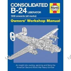 Consolidated B-24 Liberator Manual: An Insight into Owning, Servicing and Flying the American Second World War Heavy Bomber (Haynes Owners Workshop Manuals) Kalendarze książkowe