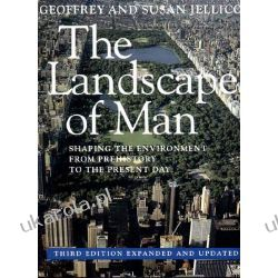 The Landscape of Man: Shaping the Environment from Prehistory to the Present Day Projektowanie i planowanie ogrodu