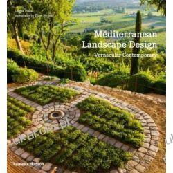 Mediterranean Landscape Design: Vernacular Contemporary Projektowanie i planowanie ogrodu