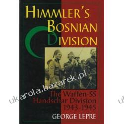Himmler's Bosnian Division: The Waffen-SS Handschar Division 1943-1945 George Lepre Pozostałe