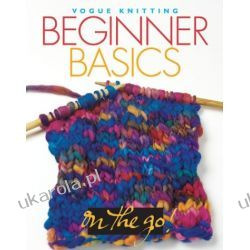"Beginner Basics (""Vogue Knitting"" on the Go!) Pozostałe"