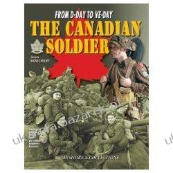 CANADIAN SOLDIER IN WORLD WAR II From D-Day to VE-Day Jean Bouchery Pozostałe