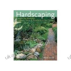 Hardscaping: How to Use Structures, Pathways, Patios & Ornaments in Your Garden Keith Davitt Pozostałe